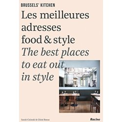 Brussels' Kitchen The Best Places to Eat Out in Style Les meilleures adresses food style The best places to eat out in style